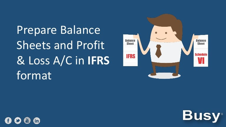 Prepare Balance Sheets and Profit Loss Ac in IFRS format – Standard P and L Format