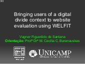 IHC 2010 - Bringing Users of a Digital Divide Context to Website Evaluation Using WELFIT