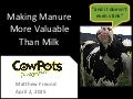 Making dairy manure more valuable than milk