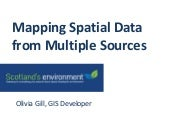 Mapping spatial data from multiple sources - Olivia Gill, SEPA/ Scotland's Environment Web