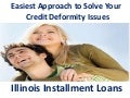 Illinois Installment Loans  - Short Term And Simple Cash Aid To Satisfied Your Personal Needs