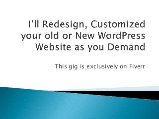 I'll redesign, customized your old or new WordPress Website