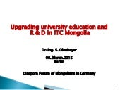 Upgrading university education and R & D in ITC Mongolia -Dr-Ing. S. Olonbayar