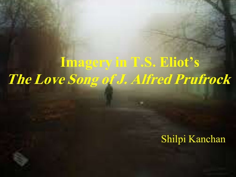 major concerns of the early 20th century in the works of t s eliot and j alfred prufrock The love song of j alfred prufrock, which was printed at the beginning of eliot's poem 1909-1925, represented a clean break with the nineteenth century tradition.