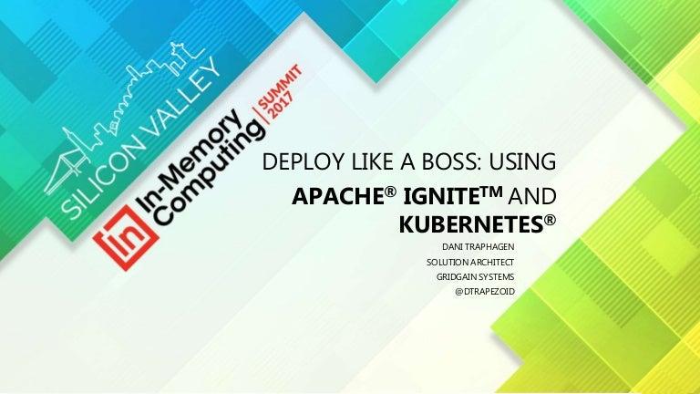 Deploy like a Boss: Using Kubernetes and Apache Ignite!