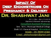 IMPACT OF DEEP ENDOMETRIOSIS ON PREGNANCY & DELIVERY BY DR SHASHWAT JANI