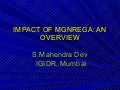 IFPRI-IGIDR Workshop on Implementation of MGNREGA in India  A Review of Impacts for Future Learning - Impact of MGNREGA: An Overview - S Mahendra Dev