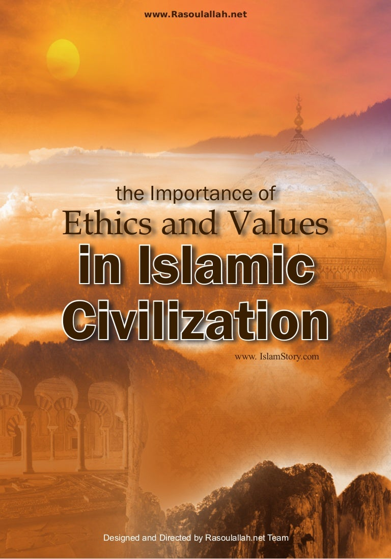 Importance Of Ethics And Values In Islamic Civilization