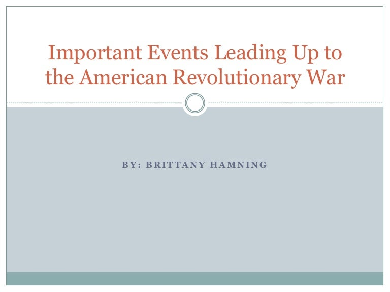 Important Events Leading Up To The American Revolutionary