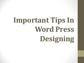 Important tips in word press designing