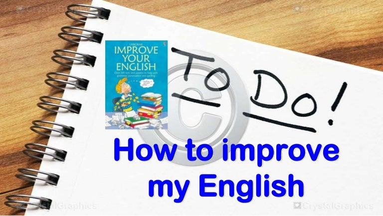 ways to improve your english speaking essay Learn english: 3 easy ways to get better at speaking english when you finish a notebook, put a improve on it with the date range and any general notes it is a very long and tedious journey it may take you more than a whole life to master it ways to improve your english essay example for free.