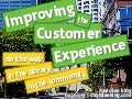 Improving the Customer Experience: on the web, in the library, in the community