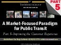 "Improving the Customer Experience - pt 5 of ""A Market Focused Paradigm for Public Transit"""