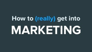 How To (Really) Get Into Marketing