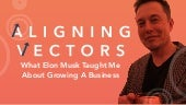 Aligning Vectors: What Elon Musk Taught Me About Growing A Business