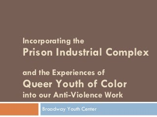 Incorporating The Prison Industrial Complex And Experiences Of Queer Youth of Color Into Anti-Violence Work