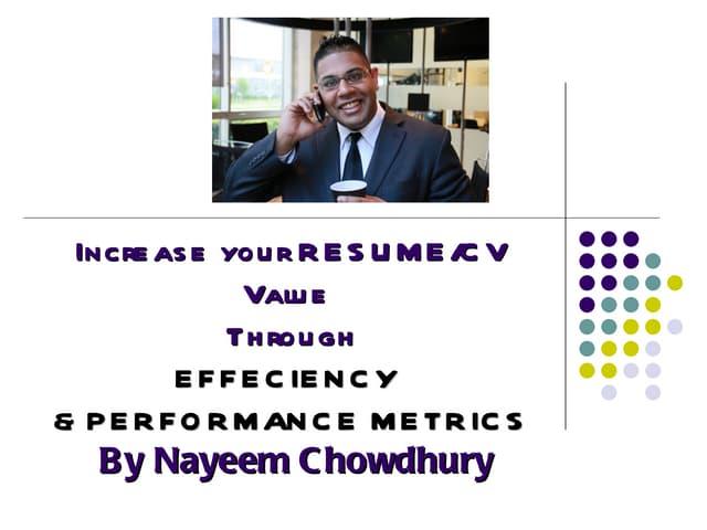 INCREASE YOUR RESUME / CV VALUE THROUGH PERFORMANCE METRICS