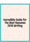 Incredible Guide for the best Resumes 2018 Writing