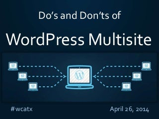 2014 WordCamp Austin: Do's and Don'ts of WordPress Multisite