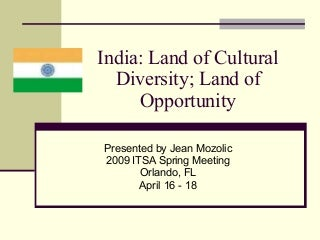India: Land of Cultural Diversity; Land of Opportunity
