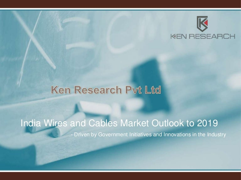 Future Of India Wiring And Cables Industry 2019  Ken Research