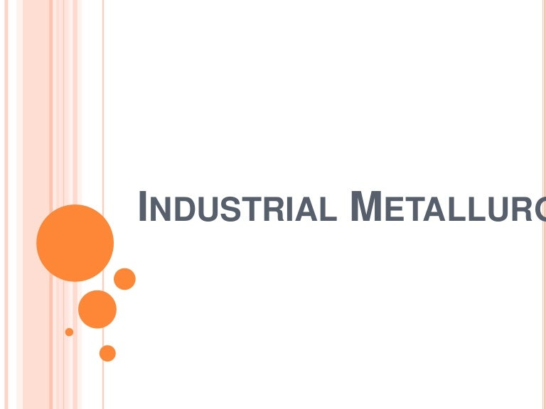 Industrialmetallurgy 130703065508 phpapp01 thumbnail 4gcb1372834616 fandeluxe Choice Image