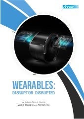 Wearables : Disruptor Disrupted (Industry PoV)