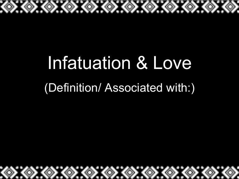 Love versus infatuation