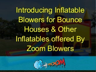 Introducing Inflatable Blowers for Bounce Houses & Other Inflatables offered By Zoom Blowers