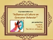 Influence of culture on consumer behavior by jayshah316