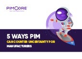 5 Ways PIM Can Counter Uncertainty for Manufacturers