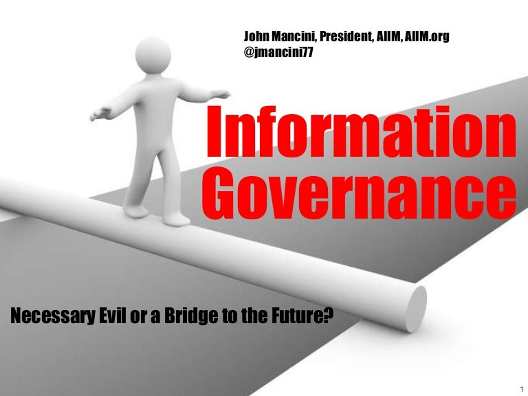 Information Governance -- Necessary Evil or a Bridge to the Future?
