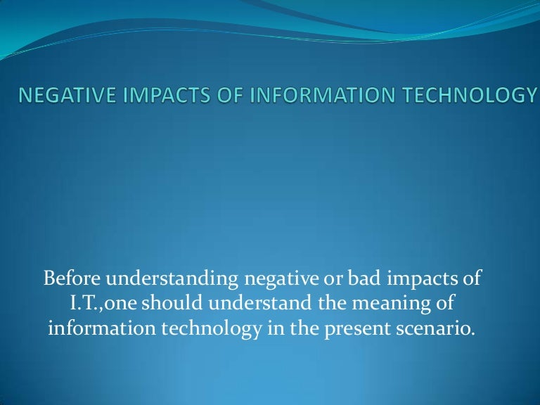 technology and its negative effect on society The impact of technologies on society:  negative effects, impact of technology  negative impacts of the use of modern technologies on society and its impact on.