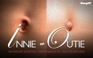 """Innie"" or ""Outie"" In-house Digital Experience vs. Outsourcing"