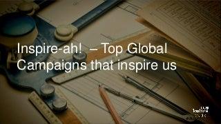 Inspir-ah! - Top Global Campaigns that Inspire Us
