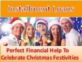 Installment Loans - Helpful In Making Your Christmas More Cheerful And Exciting