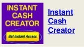 Instant Cash Creator Review