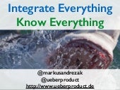 Integrate everything - know everything