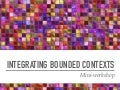 Integrating Bounded Contexts - Mini-workshop