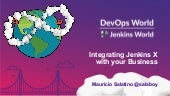 Jenkins World 2019 - Integrating jenkins x with your business