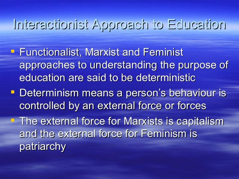 the functionalist conflict and interactionist approach to the socialization of education This paper will take a look at mass media from the functionalist, conflict, and interaction perspectives  interactionist perspective, also known as symbolic.