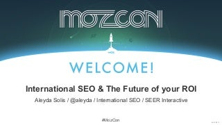 International SEO & The Future of your ROI at #MozCon by @aleyda