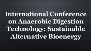 International conference on anaerobic digestion technology sustainable alternative bioenergy
