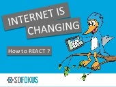 Internet is changing - How to React?