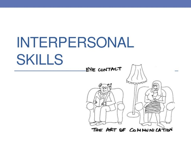 interpersonel skills Box 3-1 interpersonal capacities in the partnership for 21st century skills framework develop, implement, and communicate new ideas to others effectively be open and responsive to new and diverse perspectives incorporate group input and feedback into the work.