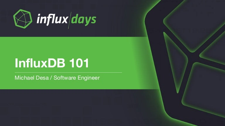 InfluxDB 101 – Concepts and Architecture by Michael DeSa