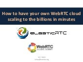 elasticRTC -- how to have your own WebRTC cloud scaling to be billions in minutes