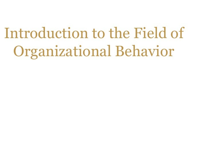 what are the various fields that have contributed to the field of organizational behaviour explain t The personal values and aspirations of senior management have been identified by porter (1980) as a key component of competitive strategy (see figure 2) but have been neglected by the field finkelstein and hambrick (1996, p.