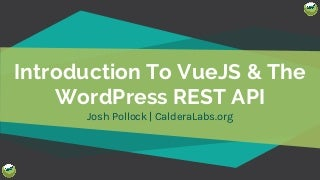 Introduction to VueJS & The WordPress REST API