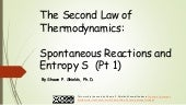 Chem 2 - The Second Law of Thermodynamics: Spontaneous Reactions and Entropy S I